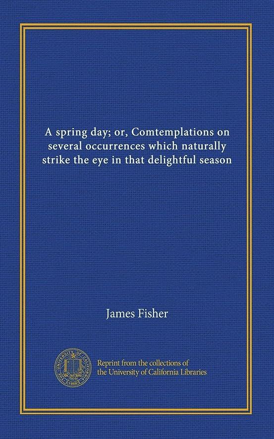 不和戦術人気A spring day; or, Comtemplations on several occurrences which naturally strike the eye in that delightful season