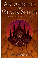 An Acolyte of Black Spires: A Tale of the Sorrowless (Saga of the Sorrowless) Kindle Edition