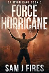 Force Hurricane: A Post-Apocalyptic Survival Thriller (Crimson Rage Book 5) Kindle Edition