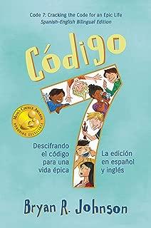 Código 7: Descifrando el código para una vida épica - La edición en español y inglés: Code 7: Cracking the Code for an Epic Life - Two-Books-In-One for ... Language Learners (Spanish Edition)