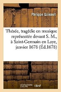 Thésée, Tragédie En Musique Représentée Devant S. M., À Saint-Germain En Laye, Janvier 1678 (French Edition)