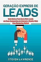 Geração Express De Leads: Guia Básico Para Gerar Mais Leads Em Suas Campanhas Na Internet E Vender Mais Com Marketing Digital (Portuguese Edition)