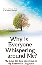 Why Is Everyone Whispering Around Me?: My Love for You Goes Beyond  My Dementia Diagnosis (English Edition)