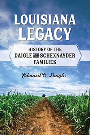 Louisiana Legacy: History of the Daigle and Schexnayder Families