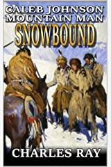 Caleb Johnson: Mountain Man: Snowbound: A Frontier Western Adventure (A Mountain Life Western Adventure Book 3) Kindle Edition