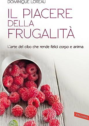 Il piacere della frugalità: Larte del cibo che rende felici corpo e anima