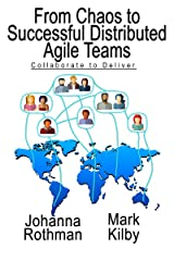 From Chaos to Successful Distributed Agile Teams: Collaborate to Deliver Kindle Edition