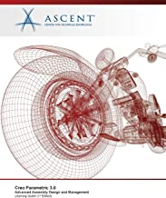 Creo Parametric 3.0: Advanced Assembly Design and Management