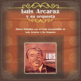 Ritmos Bailables con el Estilo Inconfundible de Luis Arcaraz y Su Orquesta