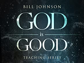 God is Good Teaching Series with Bill Johnson