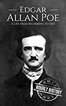 Edgar Allan Poe: A Life From Beginning to End (Biographies of American Authors Book 3)