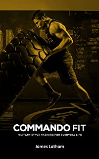 Be Commando Fit (Exercise and Fitness, Healthy Eating, Fat Loss, Functional Training)