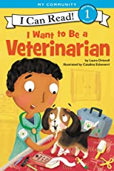 I Want to Be a Veterinarian (I Can Read Level 1) Kindle Edition