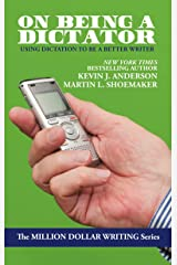 On Being a Dictator: Using Dictation to Be a Better Writer (Million Dollar Writing Series) Kindle Edition