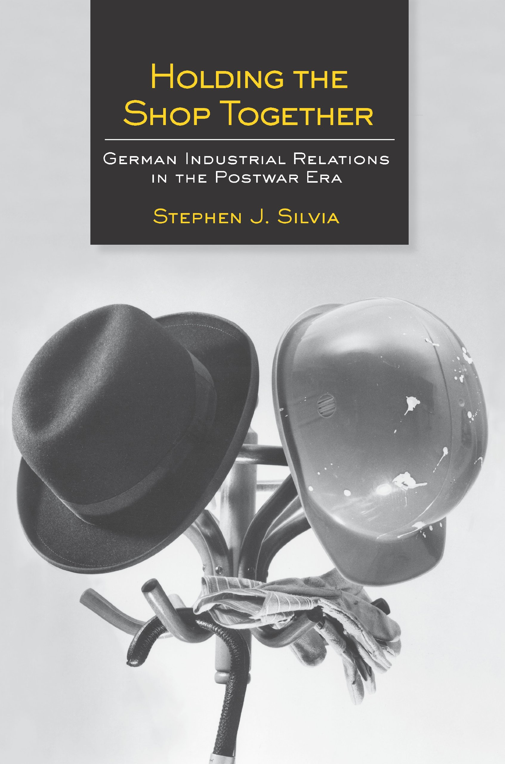 Holding the Shop Together: German Industrial Relations in the Postwar Era