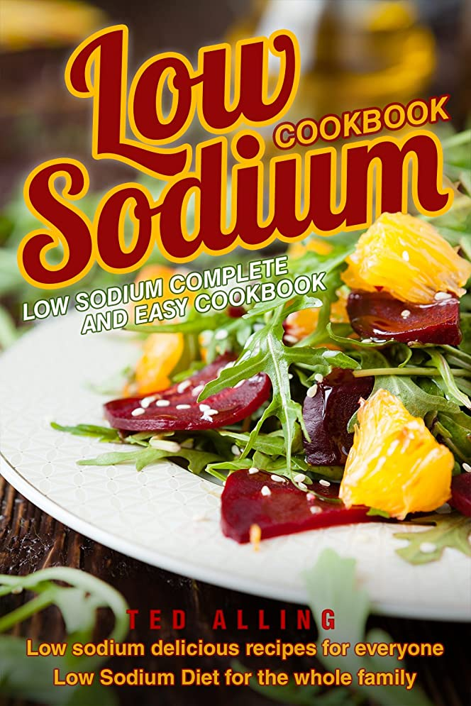 Low Sodium Cookbook - Low Sodium Complete and Easy Cookbook: Low Sodium Delicious Recipes for Everyone - Low Sodium Diet for The Whole Family (English Edition)