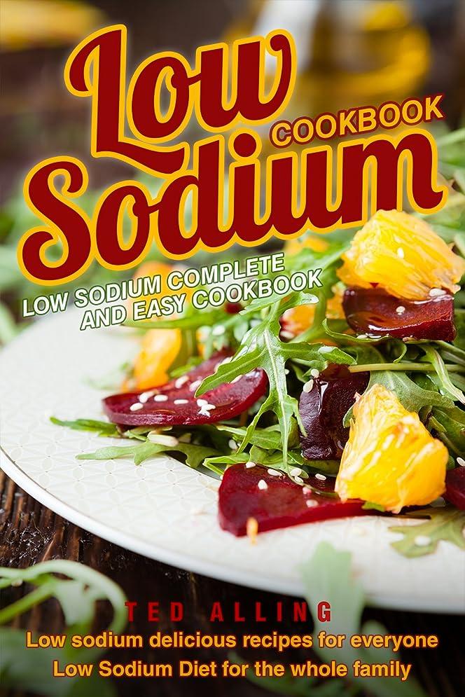 プロフェッショナルアッパー聖人Low Sodium Cookbook - Low Sodium Complete and Easy Cookbook: Low Sodium Delicious Recipes for Everyone - Low Sodium Diet for The Whole Family (English Edition)