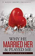 Why He Married Her and Played Me: The Sequel