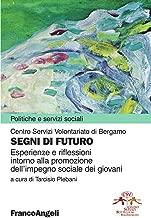Segni di futuro. Esperienze e riflessioni intorno alla promozione dell'impegno sociale dei giovani (Politiche e servizi sociali Vol. 256) (Italian Edition)