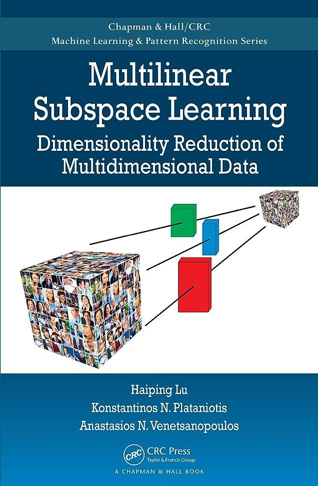 思いやりイチゴ驚くばかりMultilinear Subspace Learning: Dimensionality Reduction of Multidimensional Data (Chapman & Hall/Crc Machine Learning & Pattern Recognition) (English Edition)