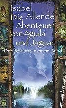 Die Abenteuer von Aguila und Jaguar: Drei Romane in einem Band: Die Stadt der wilden Götter, Im Reich des Goldenen Drache...