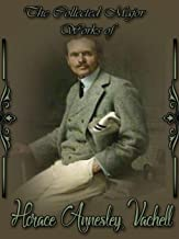 The Collected Complete Works of Horace Annesley Vachell: (Huge Collection Including The Hill, The Soul of Susan Yellam, Brothers, Bunch Grass, And More)