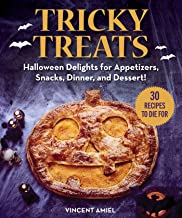 Tricky Treats: Halloween Delights for Appetizers, Snacks, Dinner, and Dessert!