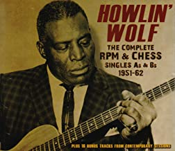 Howlin ' Wolf: The Complete RPM & Chess Singles As & Bs, 1951-62