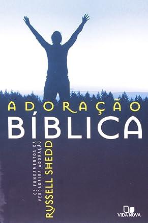 Adoração Bíblica. Os Fundamentos da Verdadeira Adoração