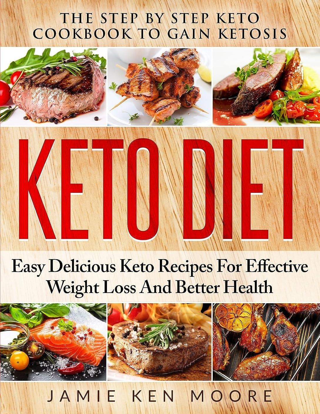 謎めいたゲートウェイ性能Keto Diet: The Step By Step Keto Cookbook To Gain Ketosis: Keto Diet: Easy Delicious Keto Recipes For Effective Weight Loss And Better Health