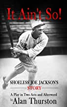 IT AIN'T SO!: Shoeless Joe Jackson's Story
