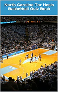 North Carolina Tar Heels Basketball Quiz Book - 50 Fun & Fact Filled Questions About One Of The Best Basketball Teams Ever UNC Tar Heels