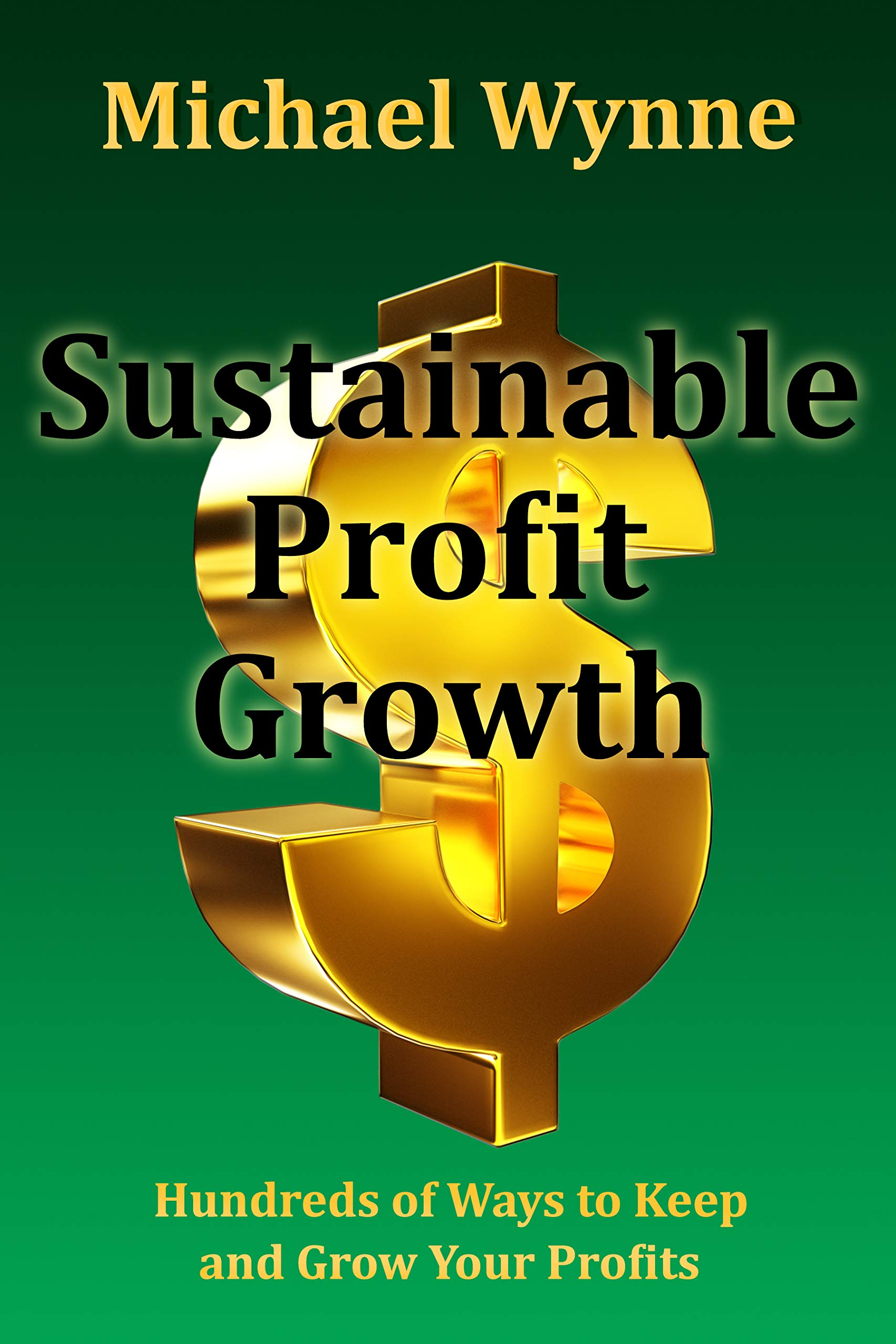 Sustainable Profit Growth: Hundreds of Ways to Keep and Grow Your Profits