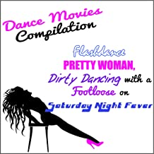 Dance Movies Compilation: Flashdance Pretty Woman, Dirty Dancing with a Footloose on Saturday Night Fever