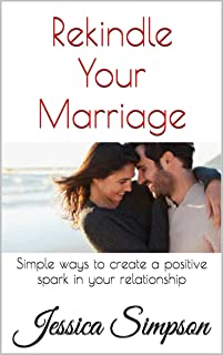 Rekindle Your Marriage: Simple ways to create a positive spark in your relationship