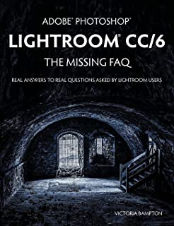 Adobe Photoshop Lightroom CC/6 - The Missing FAQ - Real Answers to Real Questions Asked by Lightroom Users