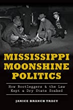 Mississippi Moonshine Politics: How Bootleggers & the Law Kept a Dry State Soaked (True Crime)