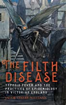 The Filth Disease: Typhoid Fever and the Practices of Epidemiology in Victorian England (Rochester Studies in Medical Hist...