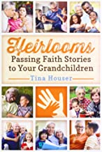 Heirlooms: Passing Faith Stories to Your Grandchildren