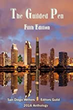 The Guilded Pen - Fifth Edition - 2016 (Anthology of the San Diego Writers/Editors Guild Book 5)