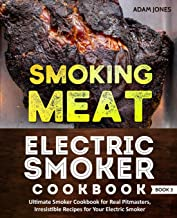 Smoking Meat: Electric Smoker Cookbook: Ultimate Smoker Cookbook for Real Pitmasters, Irresistible Recipes for Your Electric Smoker: Book 3