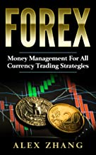 Forex: Money Management For All Currency Trading Strategies: Risk Management (Forex, Forex for Beginners, Make Money, Currency Trading, Foreign Trading, Day Trading)