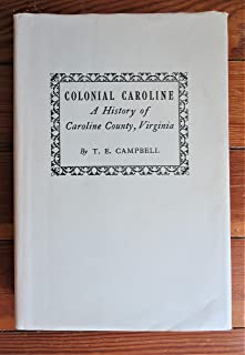 Colonial Caroline a History of Caroline County, Virginia