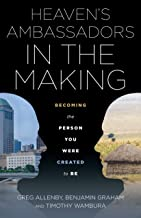 Heaven's Ambassadors in the Making: Becoming the Person You Were Created to Be