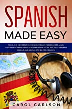 Spanish Made Easy: Common Phrases for Beginners for Travel and Conversation. Learn to Speak and Understand Fluent Spanish Dialogues. Practical Step-By-Step ... and Writing Exercises (English Edition)