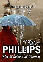 Il Metodo Phillips Per Smettere di Fumare (Italian Edition)
