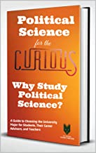 Political Science for the Curious: Why Study Political Science? (A Guide to Choosing the Best Major for Students, Their Ad...