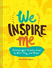 We Inspire Me: Cultivate Your Creative Crew to Work, Play, and Make (Book for Creatives, Book for Artists, Creative Guide)