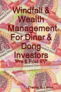 Windfall & Wealth Management For Dinar & Dong Investors