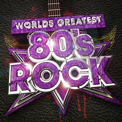 Worlds Greatest 80's Rock - The only 80s Rock album you'll ever need